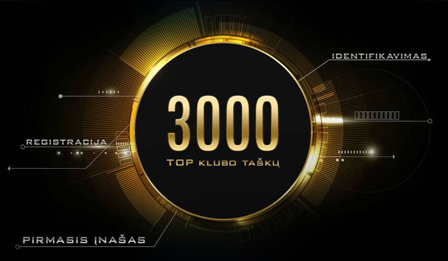 NAUJIEMS KLIENTAMS 3000 TOP KLUBO TAŠKŲ!